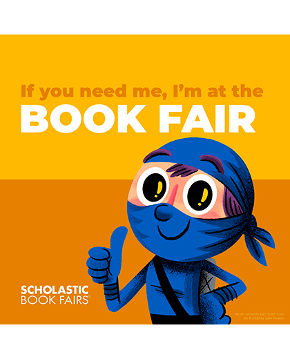 If you need me, I'm at the book fair. Scholastic Book Fairs. Cartoon ninja giving thumbs up.